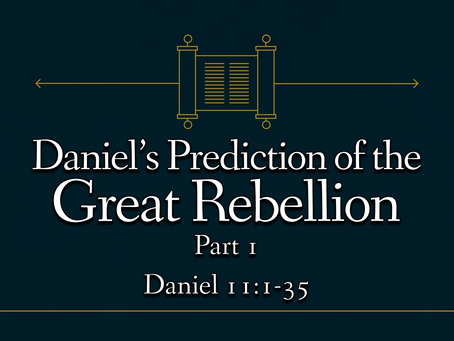 Daniel's Prediction of the Great Rebellion, Part 1 (Daniel 11:1-35) - 3/21/21