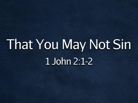 That You May Not Sin (1 John 2:1-2) - 6/20/21