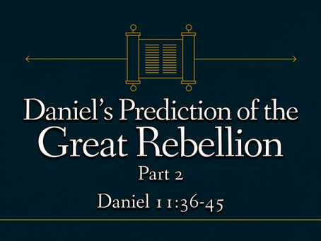 Daniel's Prediction of the Great Rebellion, Part 2 (Daniel 11:36-45) - 3/28/21