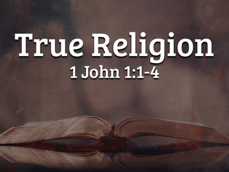 True Religion (1 John 1:1-4) - 5/23/21
