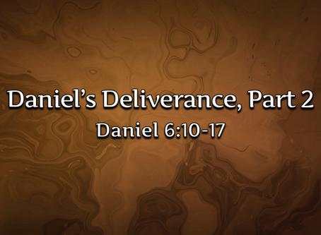 Daniel's Deliverance, Part 2 (Daniel 6:10-17) - 10/18/20