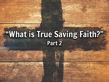 What is True Saving Faith? (Part 2) - 9/12/21