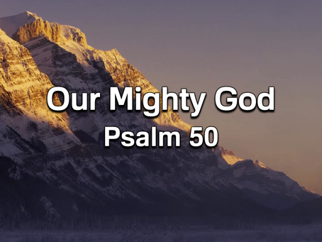 Our Mighty God (Psalm 50) - 2/28/21