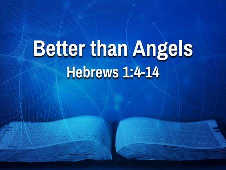 Better than Angels (Hebrews 1:4-14) - 6/23/21