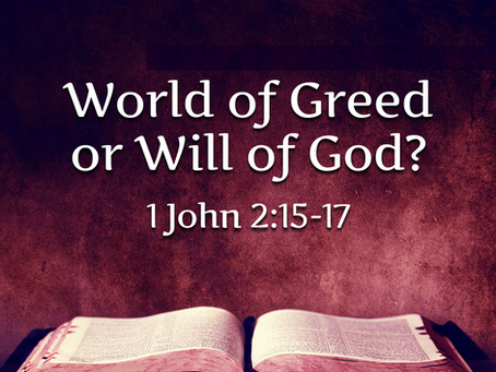 World of Greed or Will of God? (1 John 2:15-17) - 7/18/21