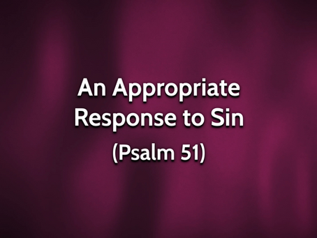Sermon Notes: An Appropriate Response to Sin (Psalm 51) - 7/5/20