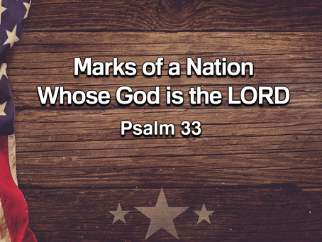 Marks of a Nation Whose God is the Lord (Psalm 33) - 11/1/20
