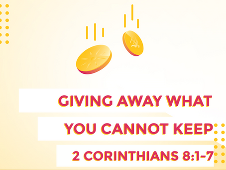 Giving Away What You Cannot Keep (2 Corinthians 8:1-7) - 2/9/20