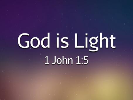 God is Light (1 John 1:5) - 5/30/21