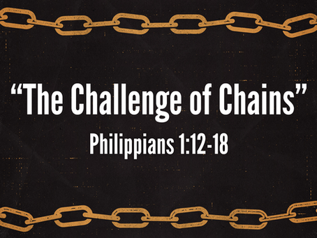 The Challenge of Chains (Philippians 1:12-18) - 12/15/19
