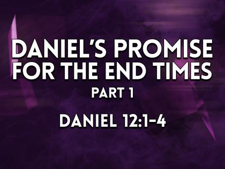 Daniel's Promise for the End Times, Part 1 (Daniel 12:1-4) - 4/11/21