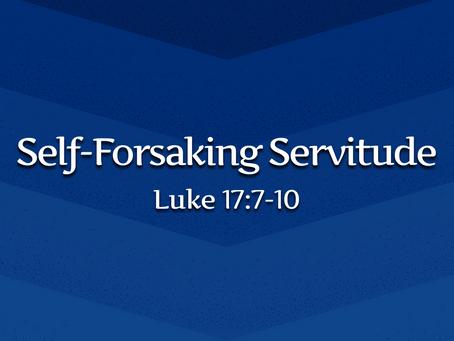 Self-Forsaking Servitude (Luke 17:7-10) - 6/6/21