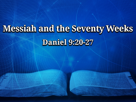 Messiah and the Seventy Weeks (Daniel 9:20-27) - 1/31/21
