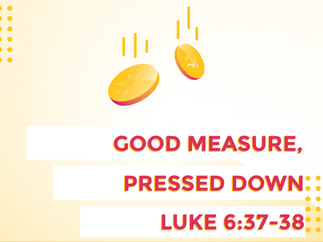 Good Measure, Pressed Down (Luke 6:37-38) - 2/2/20