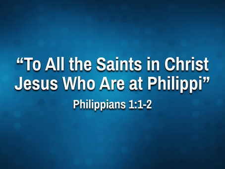 To All the Saints in Christ Jesus Who Are at Philippi (Philippians 1:1-2) - 8/11/21