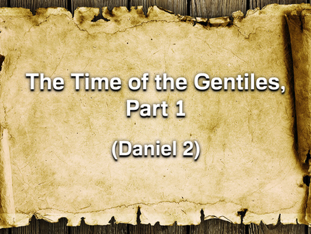 Sermon Notes: The Time of the Gentiles, Part 1 (Daniel 2) - 7/26/20