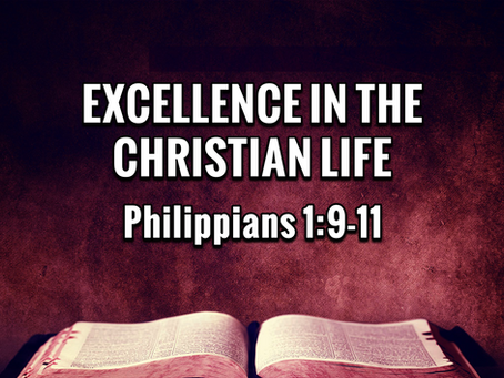 Excellence in the Christian Life (Philippians 1:9-11) - 12/8/19