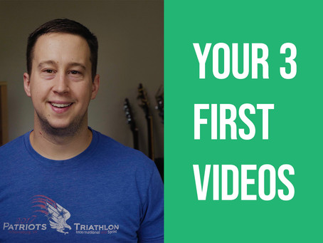 Your 3 First Videos