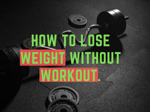 How to Lose Weight without workout