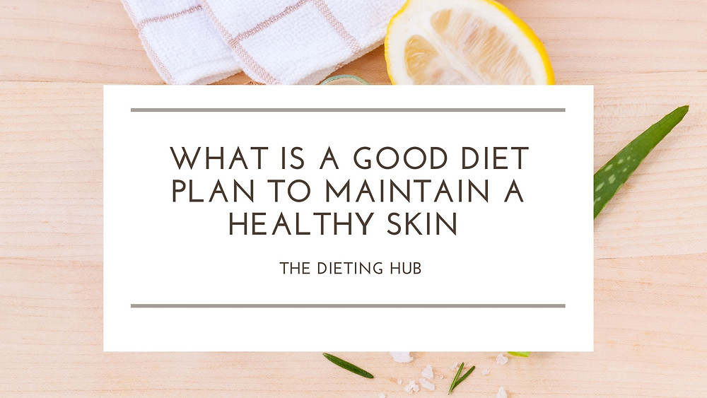 Diet plan for healthy skin