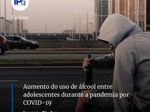 Aumento do uso de álcool entre adolescentes durante a pandemia por COVID-19