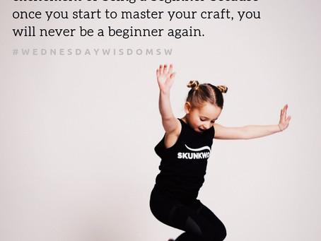 Enjoy being a beginner.