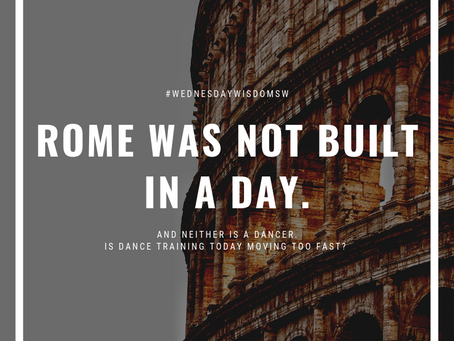 Rome was not built in a day, and neither is a dancer.