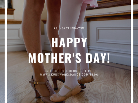 Happy Mother's Day from SkunkWorks Dance!