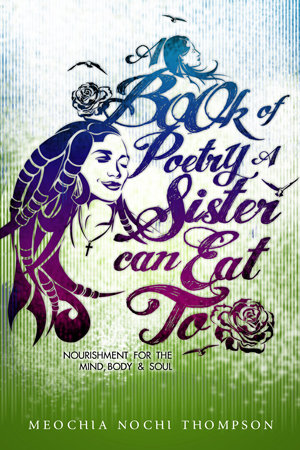 A Book of Poetry a Sister Can Eat To: Nourishment for the Mind, Body & Soul