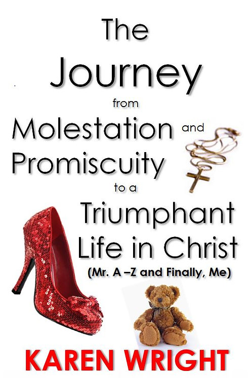 The Journey from Molestation and Promiscuity to a Triumphant Life in Christ
