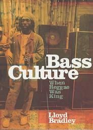 Bass Culture : When Reggae Was King by Lloyd Bradley