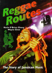 Reggae Routes : The Story of Jamaican Music by Kevin O'Brien Chang,  Wayne Chen
