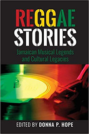 Reggae Stories : Jamaican Musical Legends and Cultural Legacies by Donna P. Hope