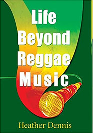 Life Beyond Reggae Music : The Artists We Love & Want to Know de Heather Dennis