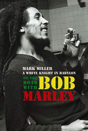 On the Road with Bob Marley : A White Knight in Babylon (Revised and Updated) by Mark Miller