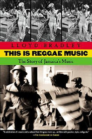 This Is Reggae Music : The Story of Jamaica's Music by Lloyd Bradley