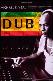 Dub : Soundscapes and Shattered Songs in Jamaican Reggae de Michael Veal (Auteur)