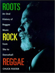 Roots Rock Reggae : The Oral History of Reggae Music from Ska to Dancehall by Chuck Foster