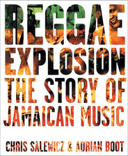 Reggae Explosion : The Story of Jamaican Music by Chris Salewicz, Adrian Boot