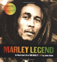 Marley Legend : An Illustrated Life of Bob Marley by James Henke
