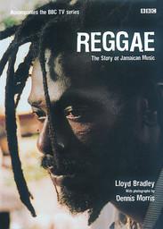Reggae : The Story of Jamaican Music by Lloyd Bradley, Dennis Morris