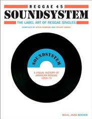 Reggae Soundsystem 45 : The Label Art of Reggae Singles : A Visual History of Jamaican Reggae 1959-1979 by Stuart Baker, Steve Barrow