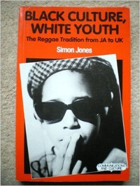 Black Culture, White Youth : Reggae Tradition from JA to UK by Simon Jones
