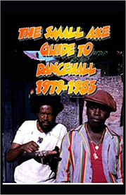 The Small Axe Guide To Dancehall - 1979-1985 de Ray Hurford
