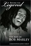 Before The Legend : The Rise Of Bob Marley by Christopher John Farley
