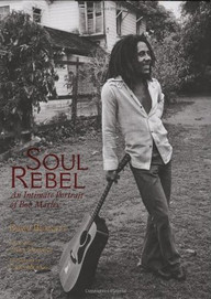 Soul Rebel : An Intimate Portrait of Bob Marley in Jamaica and Beyond by David Burnett,  Chris Murray (Introduction),  Chris Salewicz (Foreword),  Chris Murray (Introduction)
