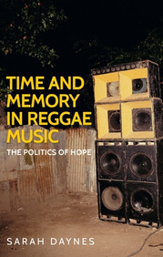 Time and Memory in Reggae Music : The Politics of Hope by Sarah Daynes