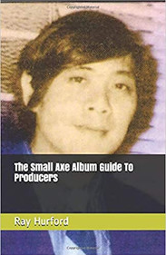 The Small Axe Album Guide To Producers de Ray Hurford