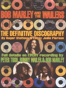 Bob Marley and the Wailers : The Definitive Discography by Roger Steffens,  Leroy Jodie Pierson