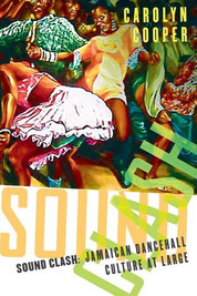 Sound Clash : Jamaican Dancehall Culture at Large by Carolyn Cooper